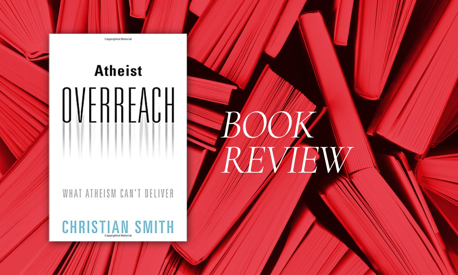Book Review: Atheist Overreach: What Atheism Can't Deliver (Smith)